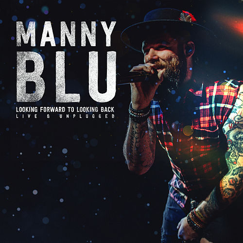 Looking Forward to Looking Back (Live & Unplugged) by Manny Blu