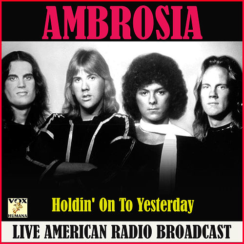 Holdin' On To Yesterday (Live) de Ambrosia