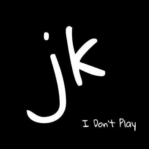 I Don't Play de JK