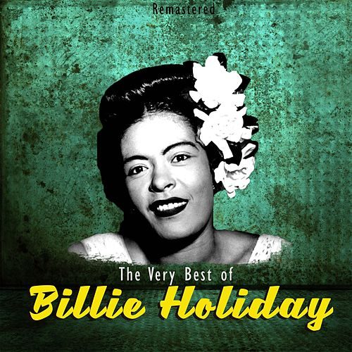The Very Best of Billie Holiday (Remastered) de Billie Holiday