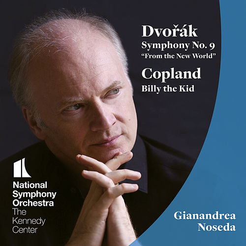 Dvořák: Symphony No. 9 - Copland: Billy the Kid by National Symphony Orchestra