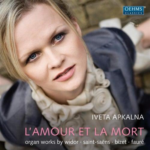 L'amour et la mort: Organ Works by Widor, Saint-Saens, Bizet & Faure von Iveta Apkalna
