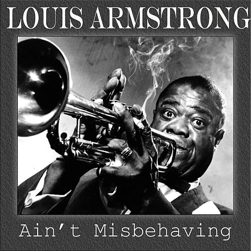 Ain't Misbehaving by Louis Armstrong
