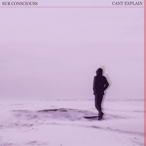Can't Explain by Sub Consciouss