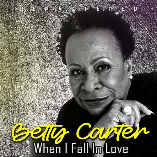 When I Fall in Love (Remastered) by Betty Carter