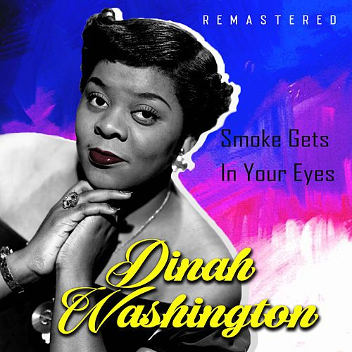 Smoke Gets in Your Eyes (Remastered) by Dinah Washington