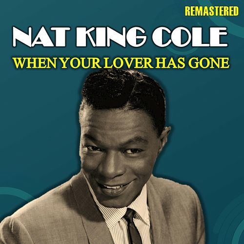 When Your Lover Has Gone (Remastered) von Nat King Cole
