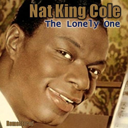 The Lonely One (Remastered) von Nat King Cole