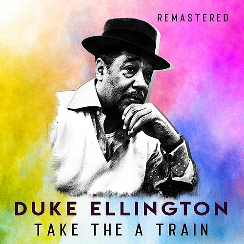 Take the A Train (Remastered) by Duke Ellington