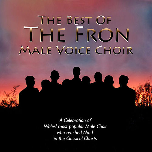 The Best Of The Fron Male Voice Choir by Fron Male Voice Choir