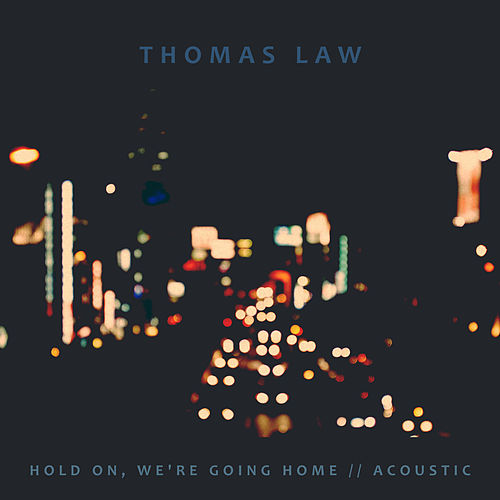 Hold On, We're Going Home (Acoustic) de Thomas Law