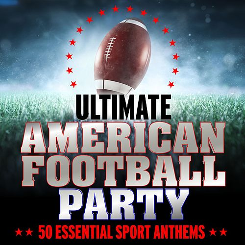 Ultimate American Football Party: 50 Essential Sport Anthems by Various Artists