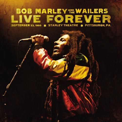 Live Forever: The Stanley Theatre, Pittsburgh, PA, September 23, 1980 by Bob Marley