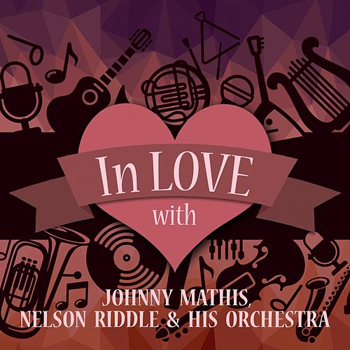 In Love with Johnny Mathis, Nelson Riddle & His Orchestra by Johnny Mathis