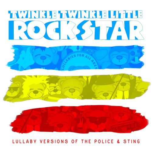 Lullaby Versions of Sting and the Police by Twinkle Twinkle Little Rock Star
