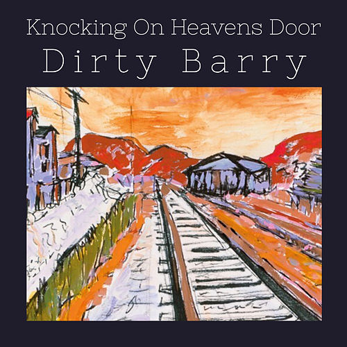 Knocking On Heavens Door von Dirty Barry
