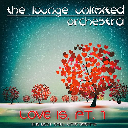 Love Is, Pt. 1 von The Lounge Unlimited Orchestra