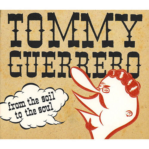From the Soil to the Soul by Tommy Guerrero