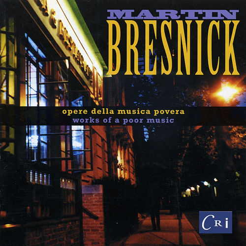 Martin Bresnick: Opere Della Musica Povera (Works of a Poor Music) by Various Artists