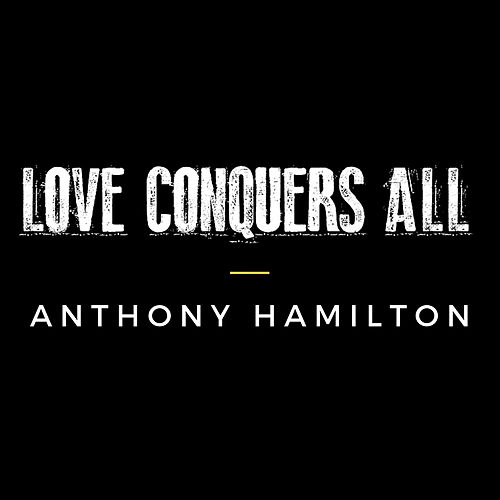 Love Conquers All by Anthony Hamilton