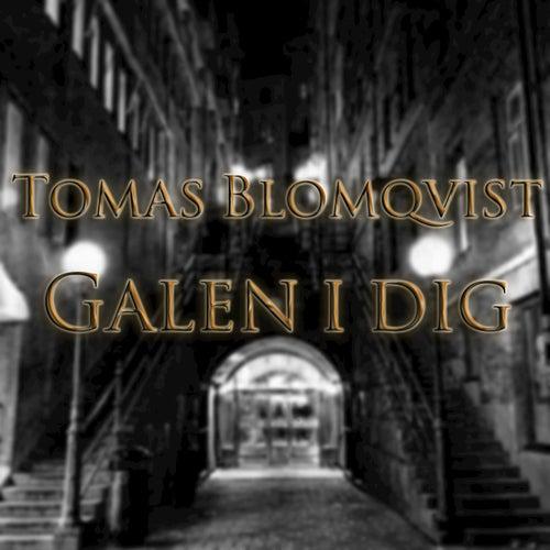 Galen i dig by Tomas Blomqvist