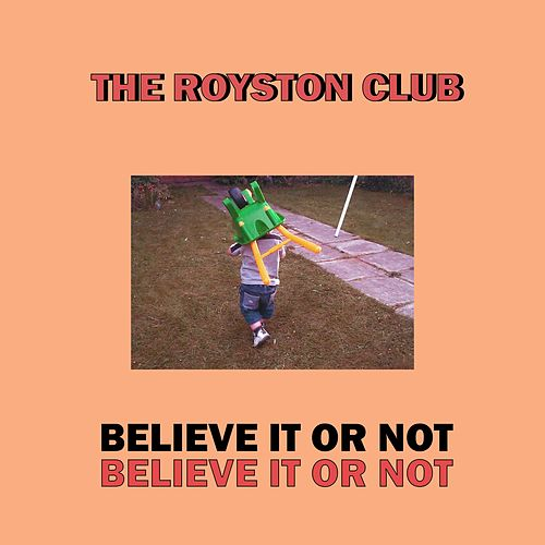 Believe It or Not by The Royston Club