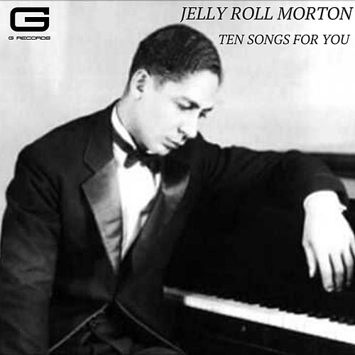Ten songs for you by Jelly Roll Morton
