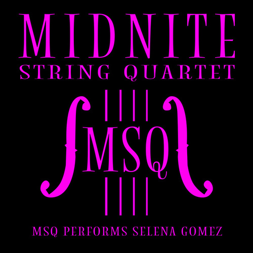 MSQ Performs Selena Gomez de Midnite String Quartet