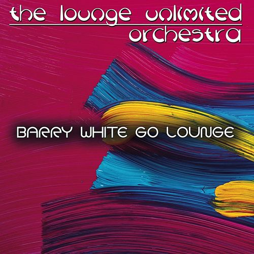 Barry White Go Lounge von The Lounge Unlimited Orchestra