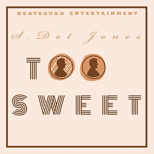 Too Sweet by S.Dot Jones