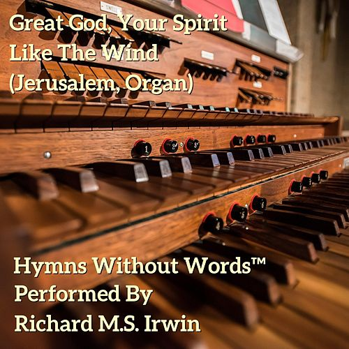 Great God Your Spirit (Jerusalem, Organ) by Richard M.S. Irwin