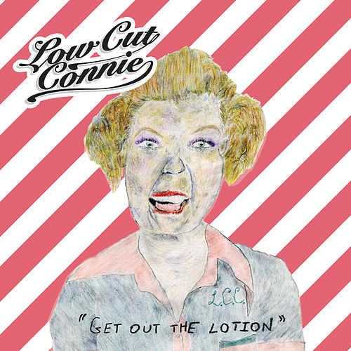 Get out the Lotion by Low Cut Connie