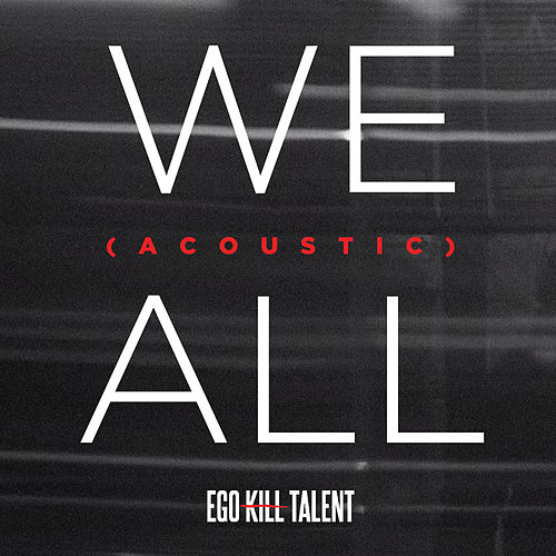 We All (Acoustic) de Ego Kill Talent