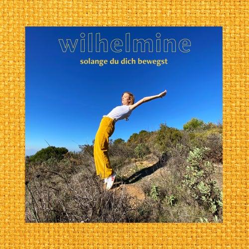 Solange du dich bewegst von Wilhelmine