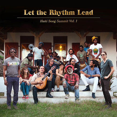 Let the Rhythm Lead: Haiti Song Summit, Vol. 1 by Artists for Peace and Justice