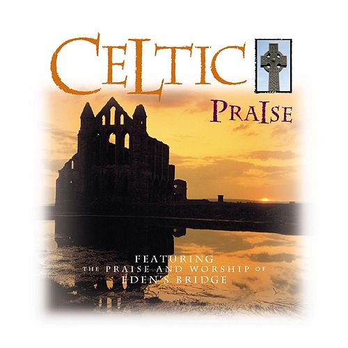 Celtic Praise de Eden's Bridge
