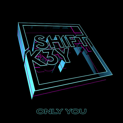 Only You by Shift K3Y