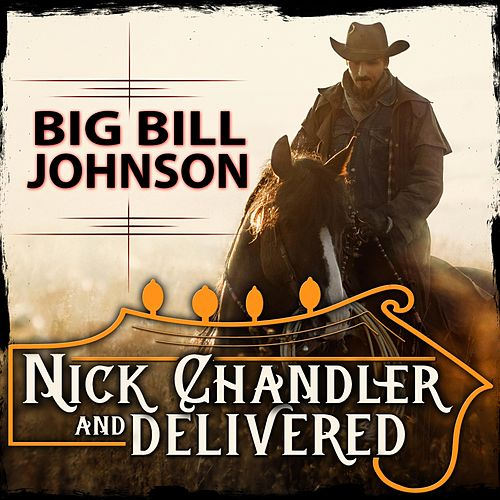 Big Bill Johnson by Nick Chandler and Delivered
