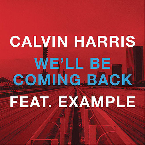 We'll Be Coming Back (feat. Example) by Calvin Harris