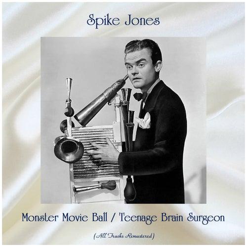 Monster Movie Ball / Teenage Brain Surgeon (All Tracks Remastered) by Spike Jones