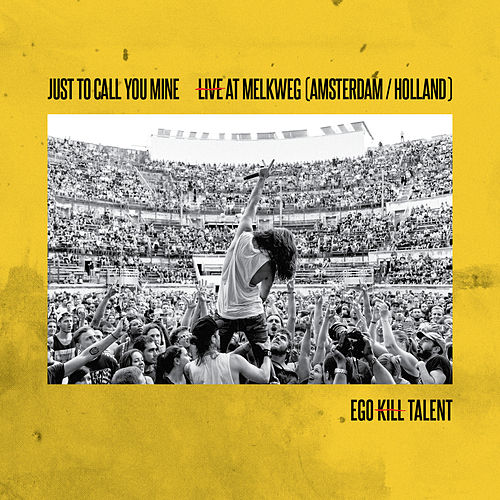 Just To Call You Mine (Live At Melkweg) de Ego Kill Talent