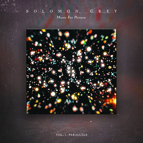 Music For Picture: Vol. I (Parallels) by Solomon Grey