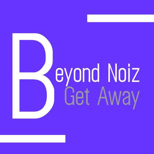 Get Away by Beyond Noiz