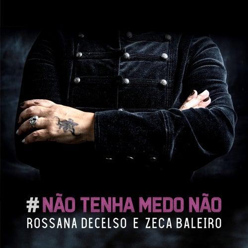 Não Tenha Medo Não by Rossana Decelso