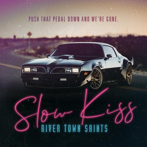 Slow Kiss by River Town Saints