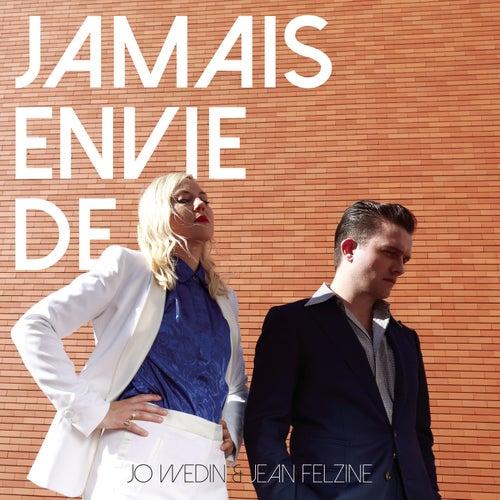 Jamais envie de de Jo Wedin & Jean Felzine