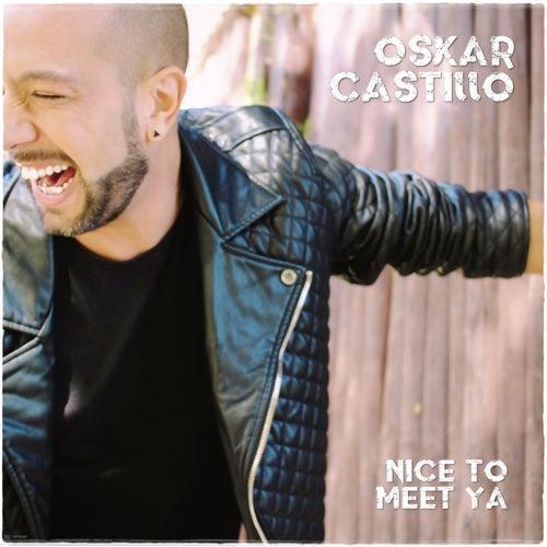 Nice To Meet Ya van Oskar Castillo