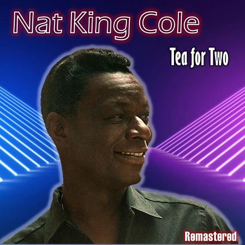 Tea for Two (Remastered) by Nat King Cole