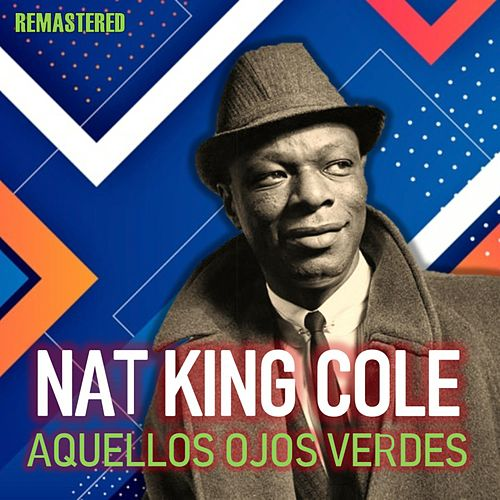 Aquellos Ojos Verdes (Remastered) by Nat King Cole