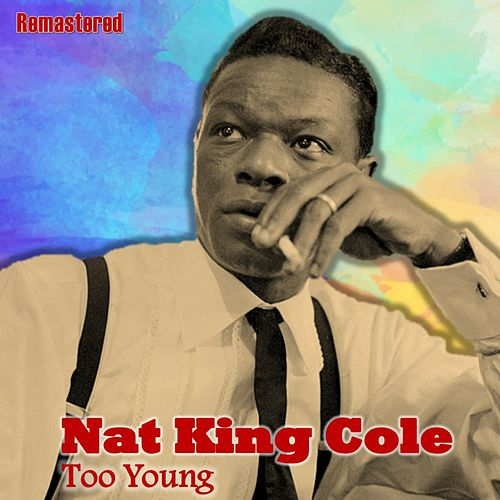 Too Young (Remastered) de Nat King Cole